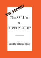 Thomas Fensch: The FBI Files on Elvis Presley