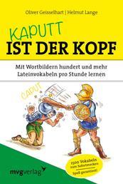 Kaputt ist der Kopf - Mit Wortbildern hundert und mehr Lateinvokabeln pro Stunde lernen