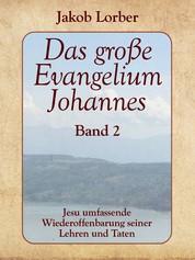Das große Evangelium Johannes, Band 2 - Jesu umfassende Wiederoffenbarung seiner Lehren und Taten