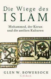 Die Wiege des Islam - Mohammed, der Koran und die antiken Kulturen