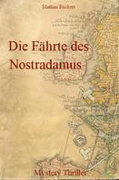 Mathias Rückert: Die Fährte des Nostradamus