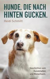 Hunde, die nach hinten gucken. - Geschichten vom Hundehalten und Menschsein.