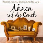 Ahnen auf die Couch - Den Generation-Code® entschlüsseln und vererbte Wunden heilen