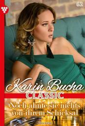 Karin Bucha Classic 62 – Liebesroman - Noch ahnte sie nichts von ihrem Schicksal