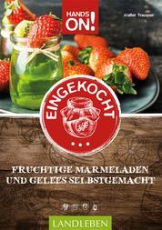 Hands on: Eingekocht - Fruchtige Marmeladen und Gelees selbstgemacht