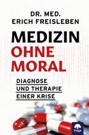 Dr. med. Freisleben Erich: Medizin ohne Moral