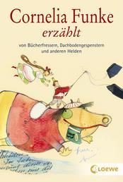 Cornelia Funke erzählt von Bücherfressern, Dachbodengespenstern und anderen Helden - Wundervolles Vorlesebuch für Kinder ab 7 Jahre