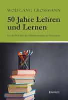Wolfgang Großmann: 50 Jahre Lehren und Lernen