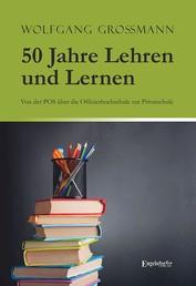 50 Jahre Lehren und Lernen - Von der POS über die Offizierhochschule zur Privatschule