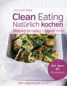 Hannah Frey: Clean Eating - natürlich kochen ★★★★
