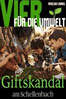 Angelika Lauriel: Vier für die Umwelt: Giftskandal am Schellenbach