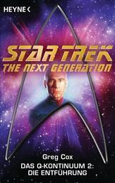 Star Trek - The Next Generation: Die Entführung - Das Q-Kontinuum 2 - Roman