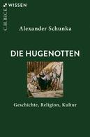 Alexander Schunka: Die Hugenotten