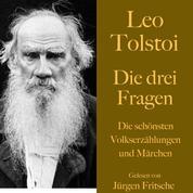 Leo Tolstoi: Die drei Fragen - Die schönsten Volkserzählungen und Märchen