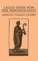 Cicero: Lälius oder von der Freundschaft