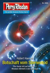 "Perry Rhodan 2895: Botschaft vom Sternentod - Perry Rhodan-Zyklus ""Sternengruft"""