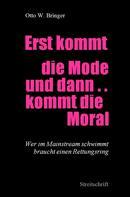 Otto W. Bringer: Erst kommt die Mode und dann kommt die Moral ...