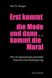 Erst kommt die Mode und dann kommt die Moral ... - Wer im Mainstream schwimmt braucht einen Rettungsring