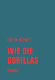 Wie die Gorillas - Roman