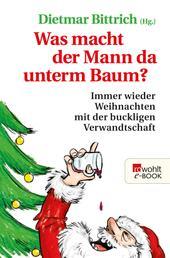 Was macht der Mann da unterm Baum? - Immer wieder Weihnachten mit der buckligen Verwandtschaft