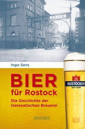 Bier für Rostock - Die Geschichte der Hanseatischen Brauerei