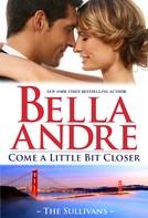 Bella Andre: Come A Little Bit Closer (The Sullivans 7) ★★★★★