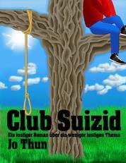 Club Suizid - Ein lustiger Roman über ein weniger lustiges Thema