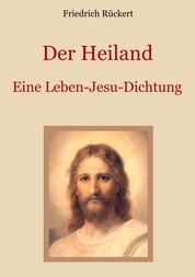 Der Heiland - Das Leben Jesu Christi nach den vier Evangelien in einer Dichtung