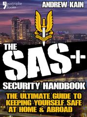 The SAS+ Security Handbook - The Ultimate Guide to Keeping Yourself Safe at Home & Abroad