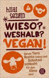 Wieso? Weshalb? Vegan! - Warum Tiere Rechte haben und Schnitzel schlecht für das Klima sind
