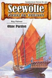 Seewölfe - Piraten der Weltmeere 452 - Ohne Pardon