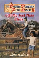 Louise Ladd: Double Diamond Dude Ranch #1 - Call Me Just Plain Chris