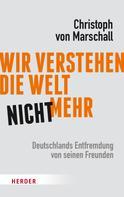 Christoph von Marschall: Wir verstehen die Welt nicht mehr ★★★★