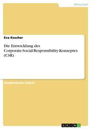 Die Entwicklung des Corporate-Social-Responsibility-Konzeptes (CSR)