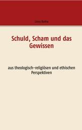 Schuld, Scham und das Gewissen - aus theologisch-religiösen und ethischen Perspektiven