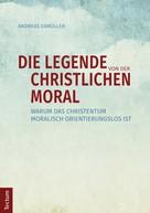Andreas Edmüller: Die Legende von der christlichen Moral ★★★