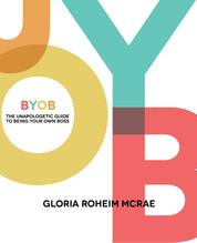 BYOB - The Unapologetic Guide to Being Your Own Boss