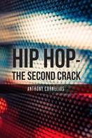 Anthony Cornelius: Hip Hop - The Second Crack