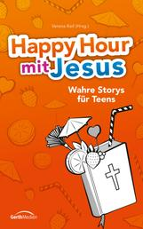 Happy Hour mit Jesus - Wahre Storys für Teens.