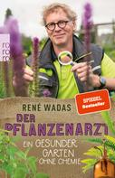 René Wadas: Der Pflanzenarzt: Ein gesunder Garten ohne Chemie ★★★★★