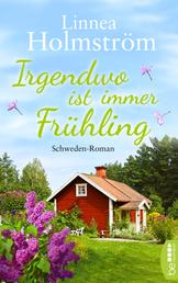 Irgendwo ist immer Frühling - Schweden-Roman