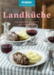 Brigitte Kochbuch-Edition: Landküche - Die besten Rezepte mit Tradition