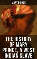 Mary Prince: THE HISTORY OF MARY PRINCE, A WEST INDIAN SLAVE