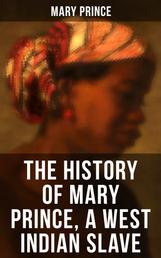 THE HISTORY OF MARY PRINCE, A WEST INDIAN SLAVE - Stirring Autobiography that Influenced the Anti-Slavery Cause of British Colonies
