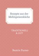 Beatrix Purner: Rezepte aus der Mehlspeisenküche