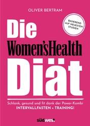Die Women's Health Diät - Schlank, gesund und fit mit der Powerkombi aus Intervallfasten und Fitnesstraining