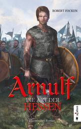 Arnulf. Die Axt der Hessen - Band 1