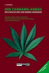 Der Cannabis-Anbau - Alles über Botanik, Anbau, Vermehrung, Weiterverarbeitung und medizinische Anwendung sowie THC-Messverfahren