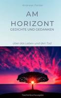 Andreas Felder: Am Horizont Gedichte und Gedanken