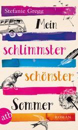 Mein schlimmster schönster Sommer - Roman